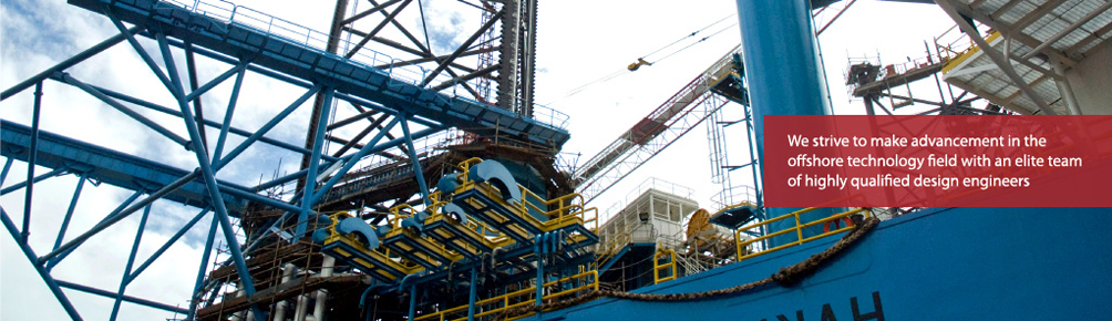 We strive to make advancement in the offshore technology field with an elite team of highly qualified design engineers